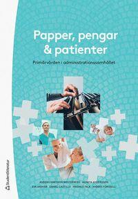 bokomslag Papper, pengar och patienter - Primärvården i administrationssamhället