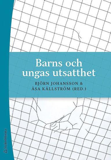 bokomslag Barns och ungas utsatthet - Våld och kränkningar i barns och ungas relationer