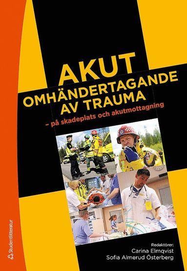 bokomslag Akut omhändertagande av trauma - - på skadeplats och akutmottagning