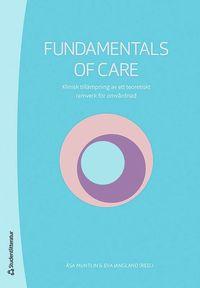 bokomslag Fundamentals of Care : klinisk tillämpning av ett teoretiskt ramverk för omvårdnad