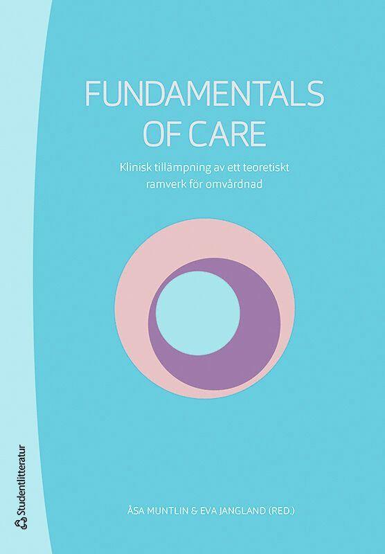 Fundamentals of Care : klinisk tillämpning av ett teoretiskt ramverk för omvårdnad 1