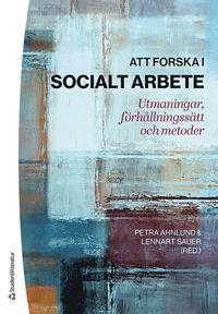bokomslag Att forska i socialt arbete : utmaningar, förhållningssätt och metoder
