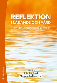 bokomslag Reflektion i lärande och vård - - en utmaning för sjuksköterskan