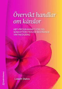 bokomslag Övervikt handlar om känslor : KBT-programmet för dig som eftersträvar bestående viktnedgång
