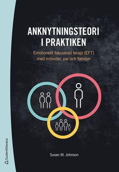 bokomslag Anknytningsteori i praktiken : emotionellt fokuserad terapi (EFT) med individer, par och familjer