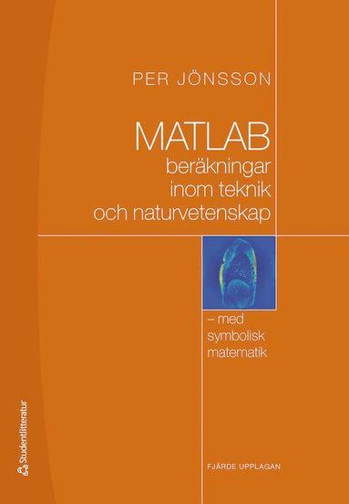 bokomslag MATLAB : beräkningar inom teknik och naturvetenskap : med symbolisk matematik
