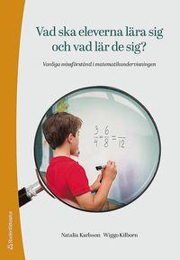 bokomslag Vad ska eleverna lära sig och vad lär de sig? : vanliga missförstånd i matematikundervisningen