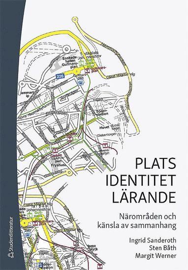 bokomslag Plats - identitet - lärande : närområden och känsla av sammanhang