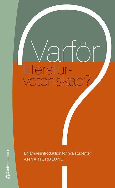 Varför litteraturvetenskap? : en ämnesintroduktion för nya studenter 1