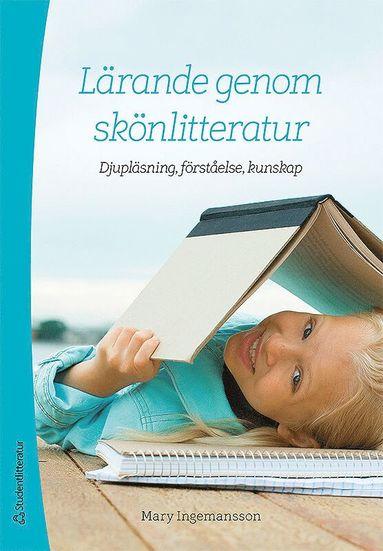 bokomslag Lärande genom skönlitteratur : djupläsning, förståelse, kunskap