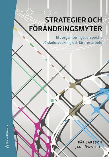 bokomslag Strategier och förändringsmyter - Ett organiseringsperspektiv på skolutveckling och lärares arbete