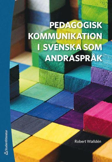 bokomslag Pedagogisk kommunikation i svenska som andraspråk - Språk, texter och samtal