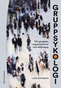 bokomslag Gruppsykologi - Om grupper, organisationer och ledarskap