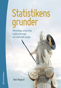 bokomslag Statistikens grunder : vetenskap, empiriska undersökningar och statistisk analys