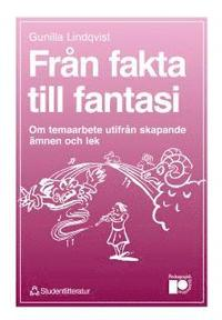 bokomslag Från fakta till fantasi : Om temaarbete utifrån skapande ämnen och lek