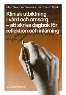 bokomslag Klinisk utbildning i vård och omsorg - att skriva dagbok för reflektion och inlärning