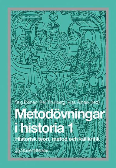 bokomslag Metodövningar i historia 1 - Historisk teori, metod och källkritik