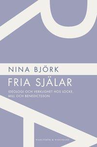 bokomslag Fria själar : ideologi och verklighet hos Locke, Mill och Benedictsson