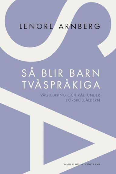 bokomslag Så blir barn tvåspråkiga : vägledning och råd under förskoleåldern