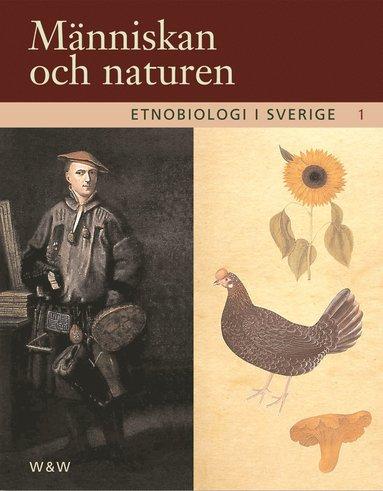 bokomslag Etnobiologi i Sverige, del 1 - Människan och naturen