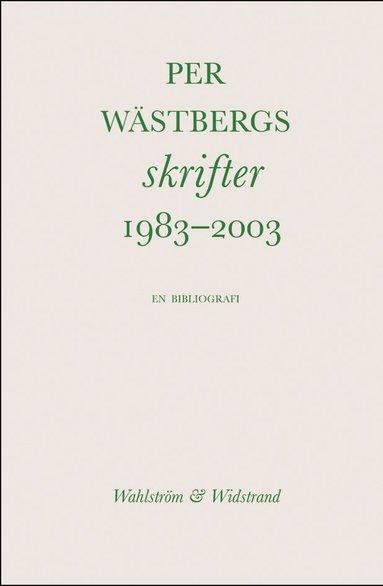 bokomslag Per Wästbergs skrifter 1983-2003 : en bibliografi