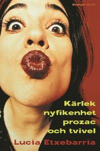 bokomslag Kärlek, nyfikenhet, prozac och tvivel
