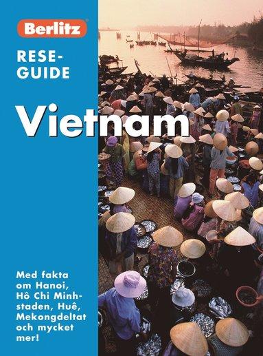 bokomslag Vietnam : med fakta om Hanoi, Hô Chi Minh-staden, Huê, Mekongdeltat och mycket mer!