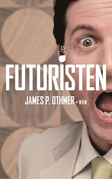 bokomslag Futuristen : En man . En vision. En jävla massa skitsnack