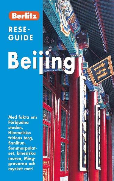 bokomslag Beijing : med fakta om Förbjudna staden, Himmelska fridens torg, Sanlitun, Sommarpalatset, kinesiska muren, Minggravarna och mycket mer!
