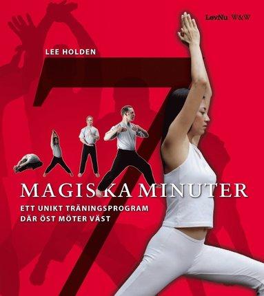bokomslag 7 magiska minuter - Ett unikt träningsprogram där öst möt