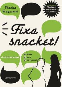 bokomslag Fixa snacket! : få bättre relationer hemma, borta och på jobbet