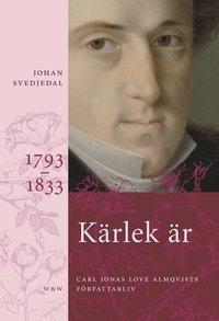 bokomslag Kärlek är : Carl Jonas Love Almqvists författarliv