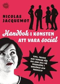 bokomslag Handbok i konsten att vara social - Tips, trick och tanka