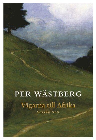 bokomslag Vägarna till Afrika : en memoar