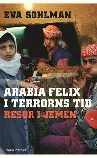 bokomslag Arabia Felix i terrorns tid : resor i Jemen