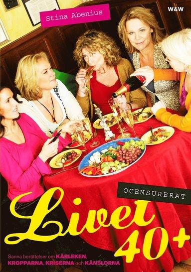 bokomslag Livet 40+ ocensurerat : sanna berättelser om kärleken, kropparna, kriserna och känslorna