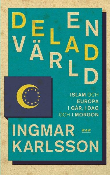 bokomslag En delad värld: Islam och Europa, i går, idag och imorgon