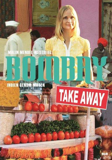 bokomslag Bombay Takeaway : Indien genom maten