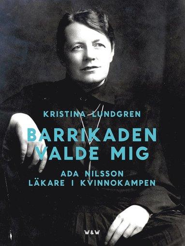 bokomslag Barrikaden valde mig : Ada Nilsson läkare i kvinnokampen