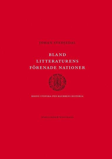 bokomslag Bland litteraturens förenade nationer : kring svenska PEN-klubbens historia