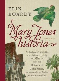 bokomslag Mary Jones historia : nedtecknad av mej själv och alldeles uppriktig om mitt liv samt om Dolores & John Silver så som jag fått det berättat för mej av dom själva