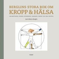 bokomslag Berglins stora bok om kropp & hälsa : om matvanor, ovanor, hypokondri, åldrande, ångest och hela skiten