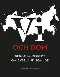 bokomslag Vi och dom : Bengt Jangfeldt om Ryssland som idé