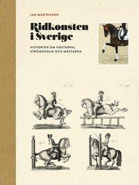 bokomslag Ridkonsten i Sverige : historien om hästarna, Strömsholm och mästarna