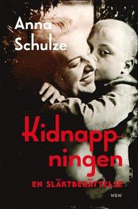bokomslag Kidnappningen : en släktberättelse