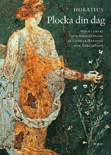 bokomslag Plocka din dag : oden i urval och översättning av Gunnar Harding och Tore Janson
