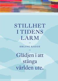 bokomslag Stillhet i tidens larm : glädjen i att stänga världen ute