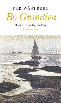 bokomslag Bo Grandien : Diktare, reporter, forskare