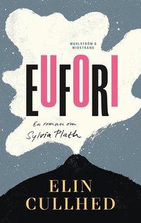 bokomslag Eufori : En roman om Sylvia Plath