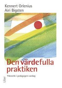 bokomslag Den värdefulla praktiken - Yrkesetik i pedagogers vardag